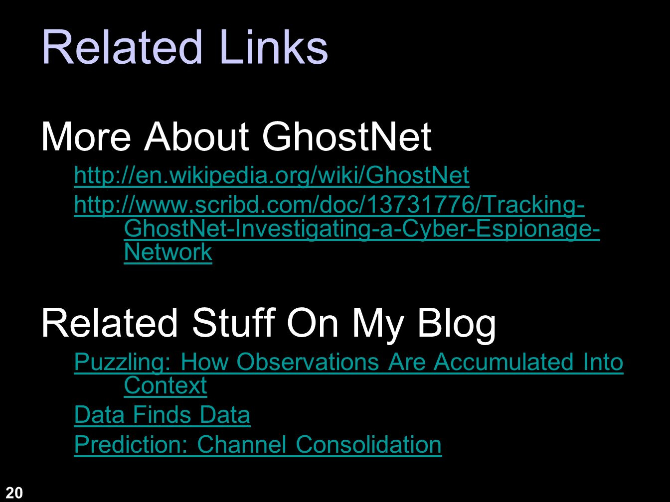 20 Related Links More About GhostNet http://en.wikipedia.org/wiki/GhostNet http://www.scribd.com/doc/13731776/Tracking- GhostNet-Investigating-a-Cyber