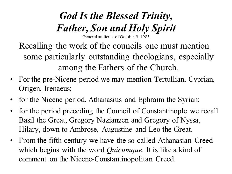 God Is the Blessed Trinity, Father, Son and Holy Spirit General audience of October 9, 1985 Recalling the work of the councils one must mention some p