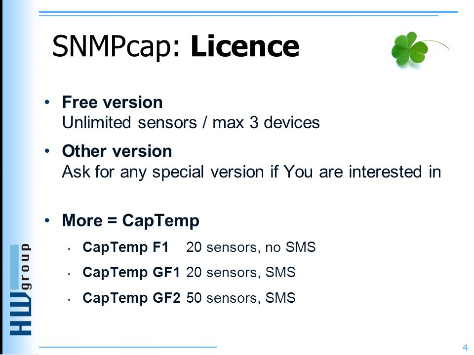 SNMPcap: Licence Free version Unlimited sensors / max 3 devices Other version Ask for any special version if You are interested in More = CapTemp CapT