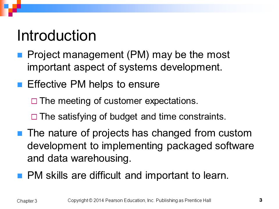 Copyright © 2014 Pearson Education, Inc. Publishing as Prentice Hall Introduction Project management (PM) may be the most important aspect of systems