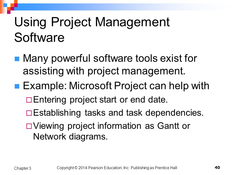 Copyright © 2014 Pearson Education, Inc. Publishing as Prentice Hall Using Project Management Software Many powerful software tools exist for assistin
