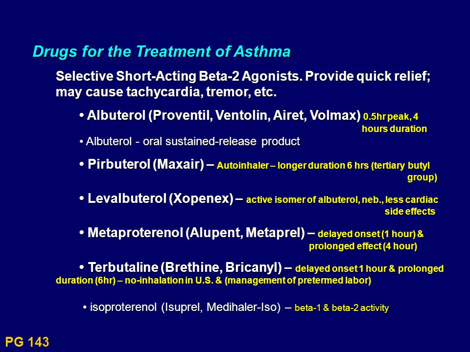 PG 143 Drugs for the Treatment of Asthma Selective Short-Acting Beta-2 Agonists. Provide quick relief; may cause tachycardia, tremor, etc. Albuterol (