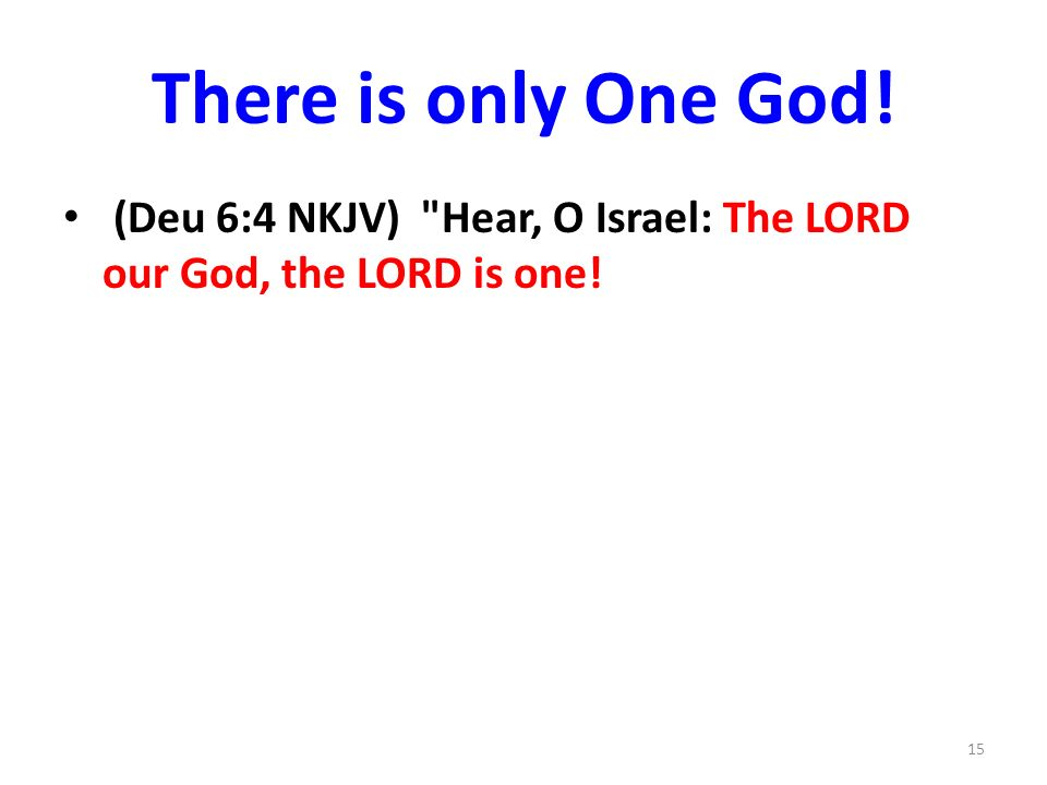 There is only One God! (Deu 6:4 NKJV)
