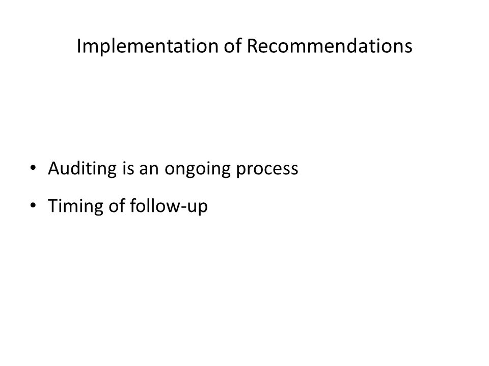 Implementation of Recommendations Auditing is an ongoing process Timing of follow-up