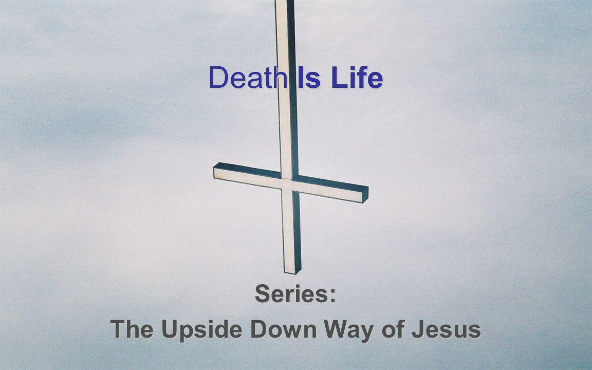 Death Is Life Series: The Upside Down Way of Jesus
