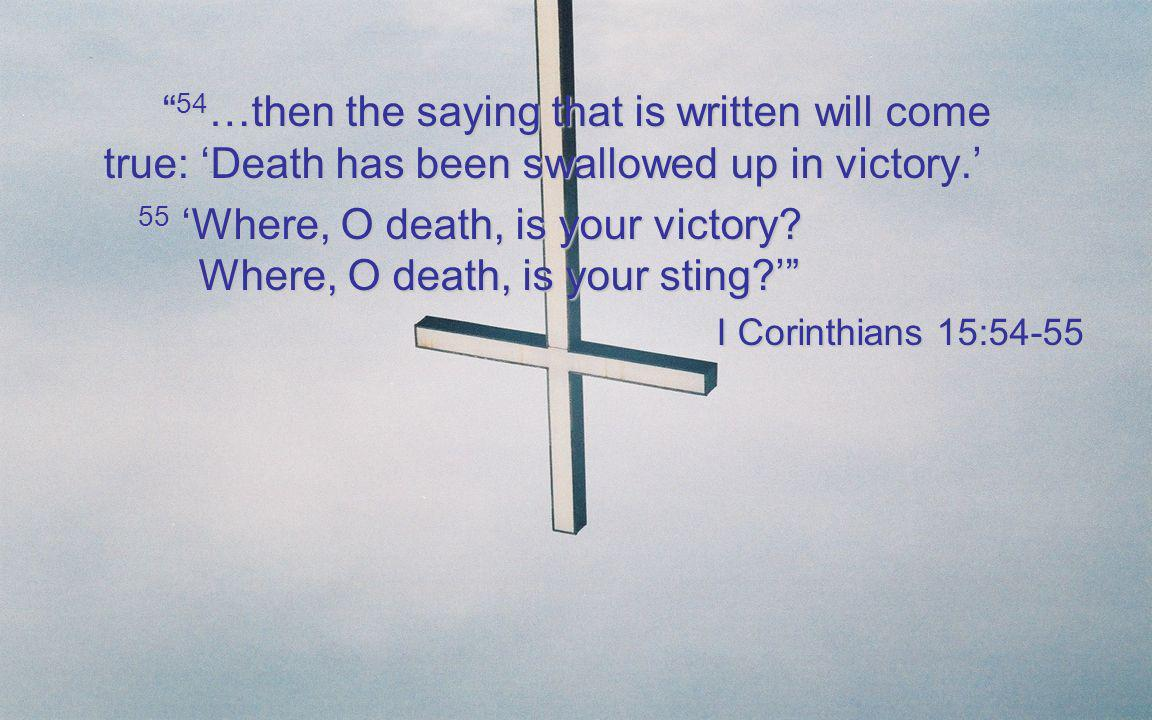 54 …then the saying that is written will come true: Death has been swallowed up in victory. 54 …then the saying that is written will come true: Death