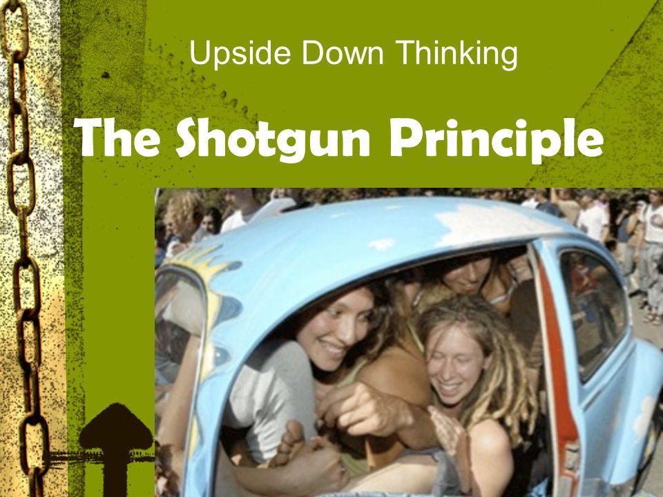 Upside Down Thinking The Shotgun Principle