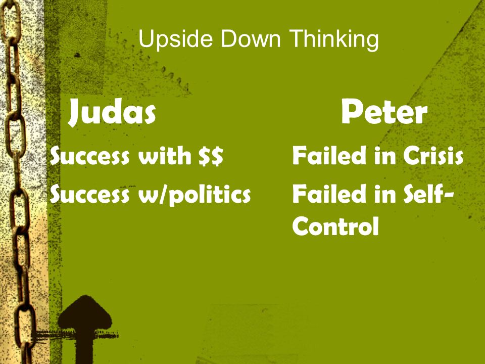 Upside Down Thinking Peter was a failure in a way that most dread: he was socially inept, often putting his foot in his mouth at the worst times.