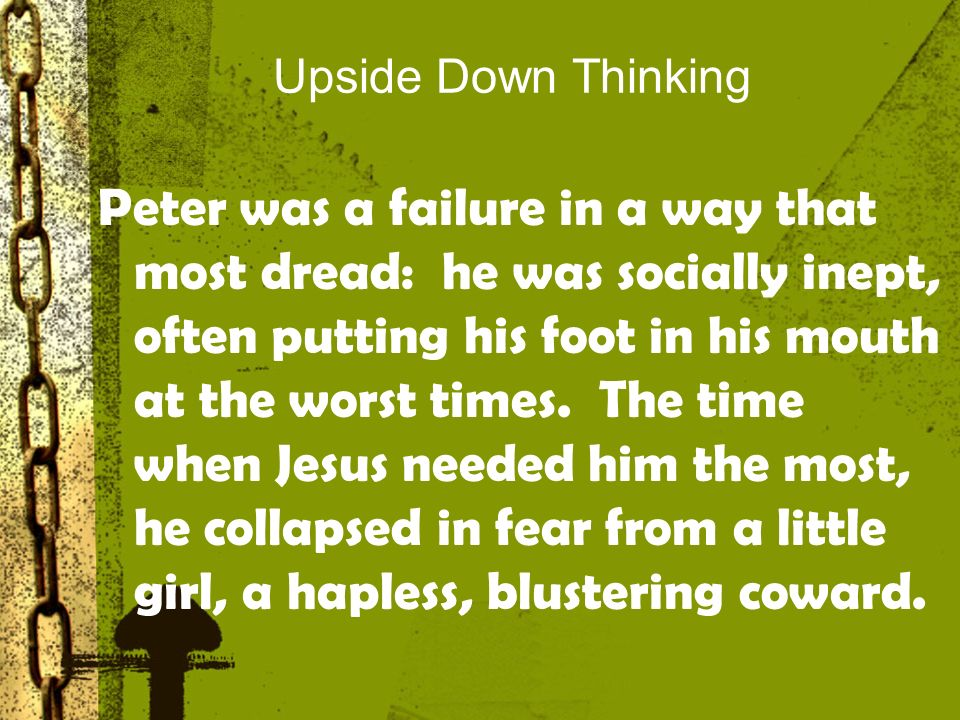 Upside Down Thinking Mark 10:31- (NLT) But many who are the greatest now will be least important then, and those who seem least important now will be the greatest then.