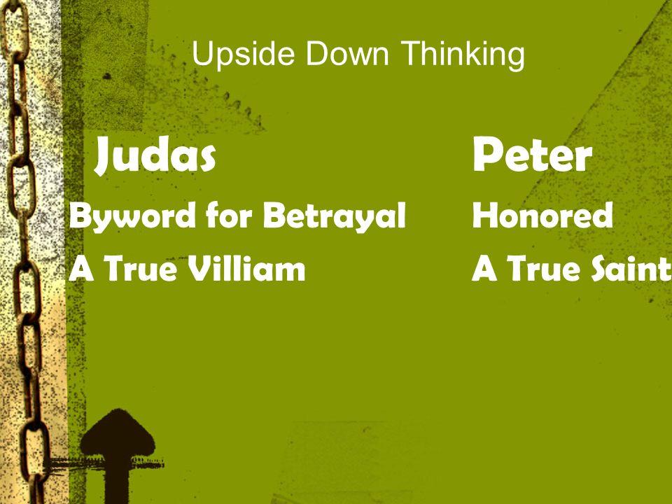 Upside Down Thinking JudasPeter Byword for BetrayalHonored A True VilliamA True Saint