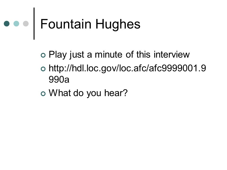Fountain Hughes Play just a minute of this interview http://hdl.loc.gov/loc.afc/afc9999001.9 990a What do you hear