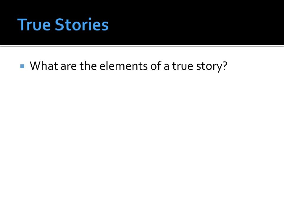 What are the elements of a true story?