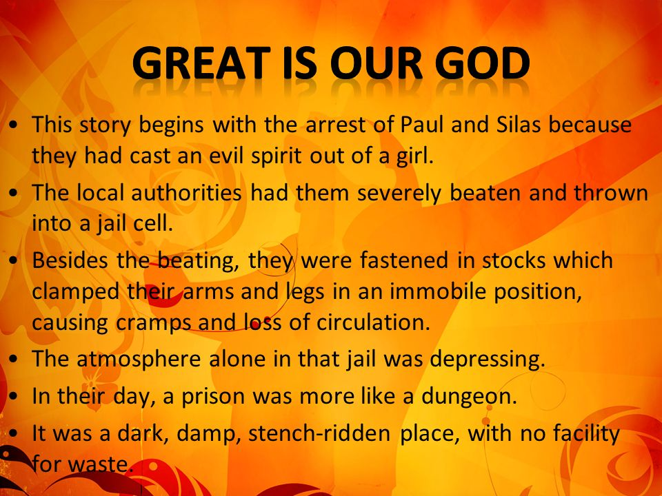 This story begins with the arrest of Paul and Silas because they had cast an evil spirit out of a girl.