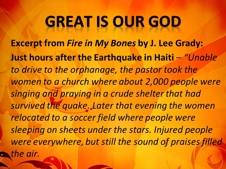 Excerpt from Fire in My Bones by J. Lee Grady: Just hours after the Earthquake in Haiti – Unable to drive to the orphanage, the pastor took the women