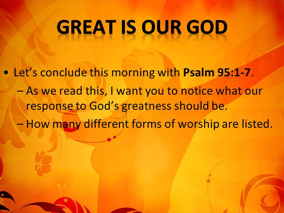 Lets conclude this morning with Psalm 95:1-7.