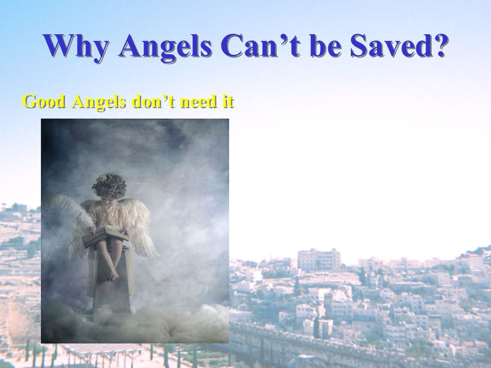 Why Angels Cant be Saved? Good Angels dont need it