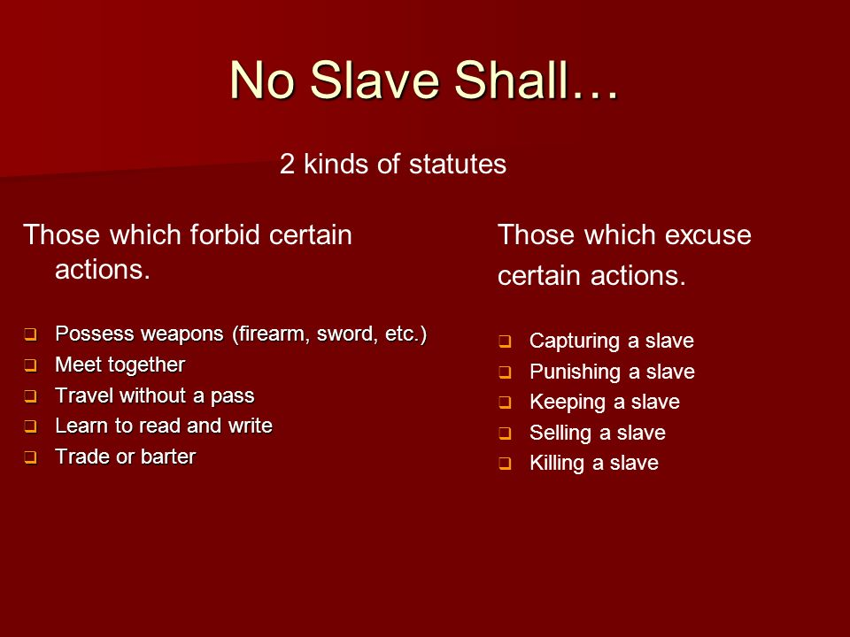 No Slave Shall… Those which forbid certain actions. Possess weapons (firearm, sword, etc.) Possess weapons (firearm, sword, etc.) Meet together Meet t