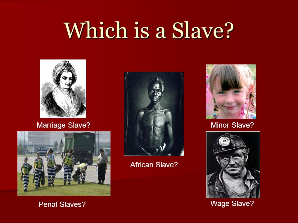 Which is a Slave Marriage Slave Minor Slave Penal Slaves Wage Slave African Slave