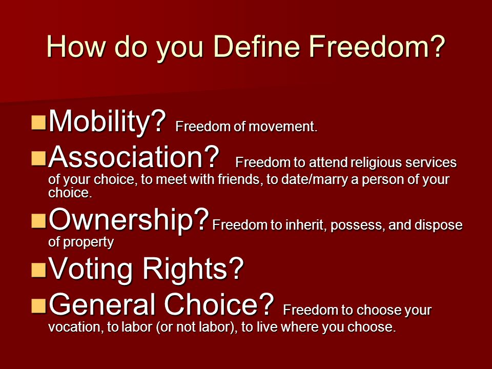 How do you Define Freedom. Mobility. Freedom of movement.