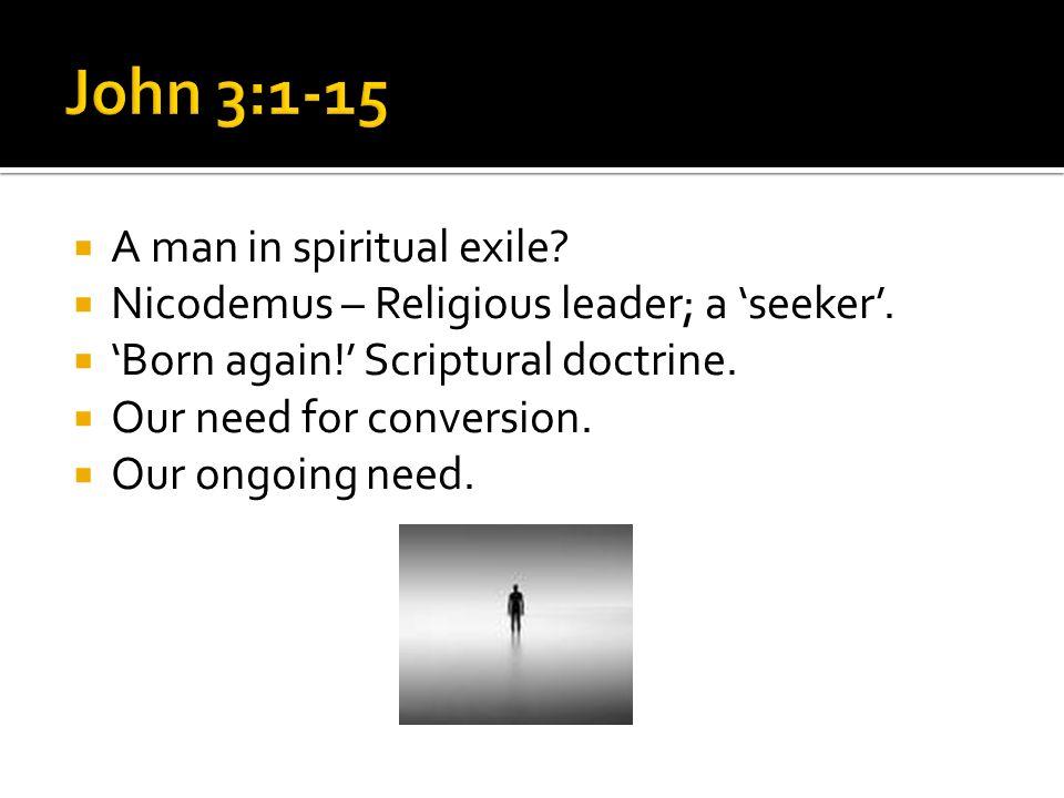 A man in spiritual exile. Nicodemus – Religious leader; a seeker.