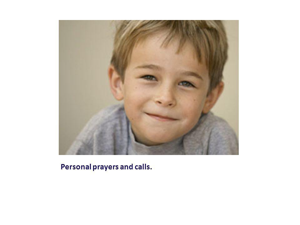 Personal prayers and calls.