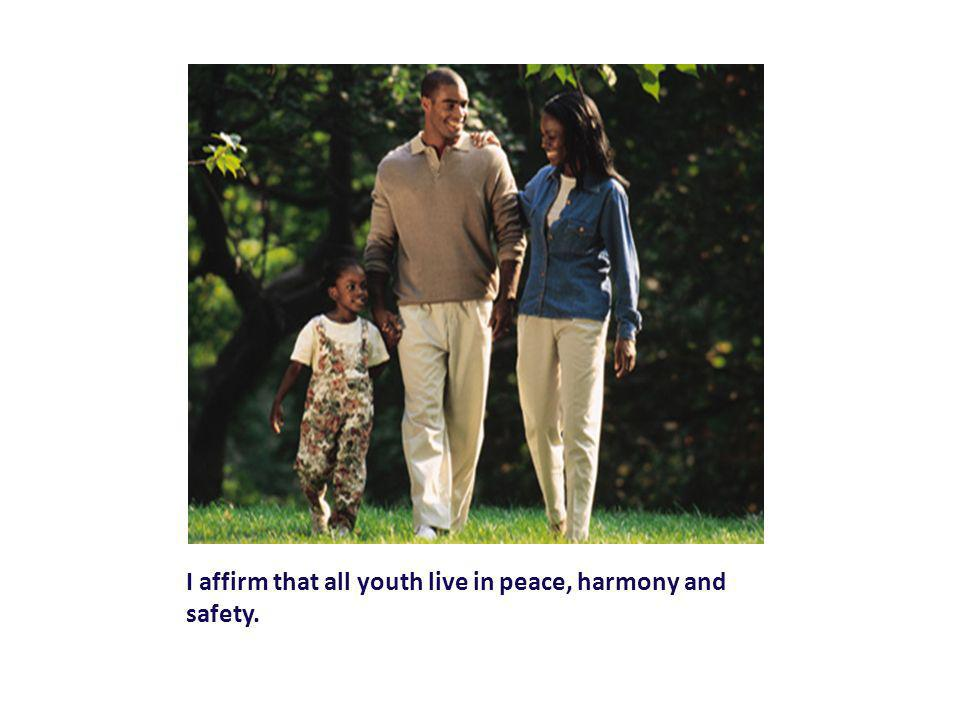 I affirm that all youth live in peace, harmony and safety.