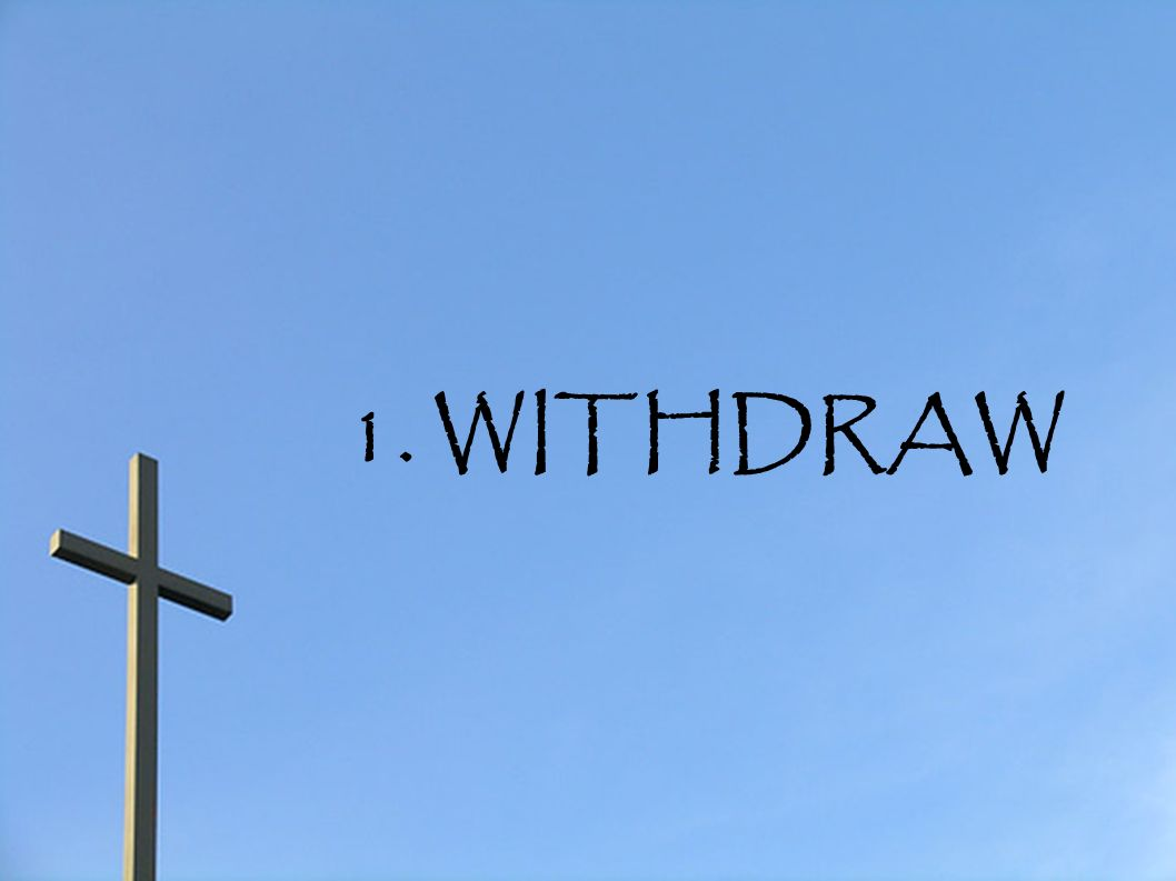 1. WITHDRAW