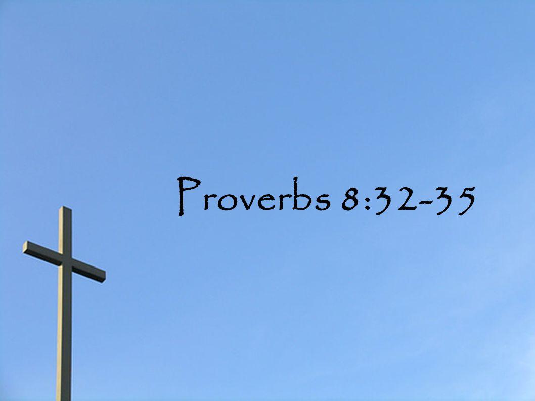 Proverbs 8:32-35