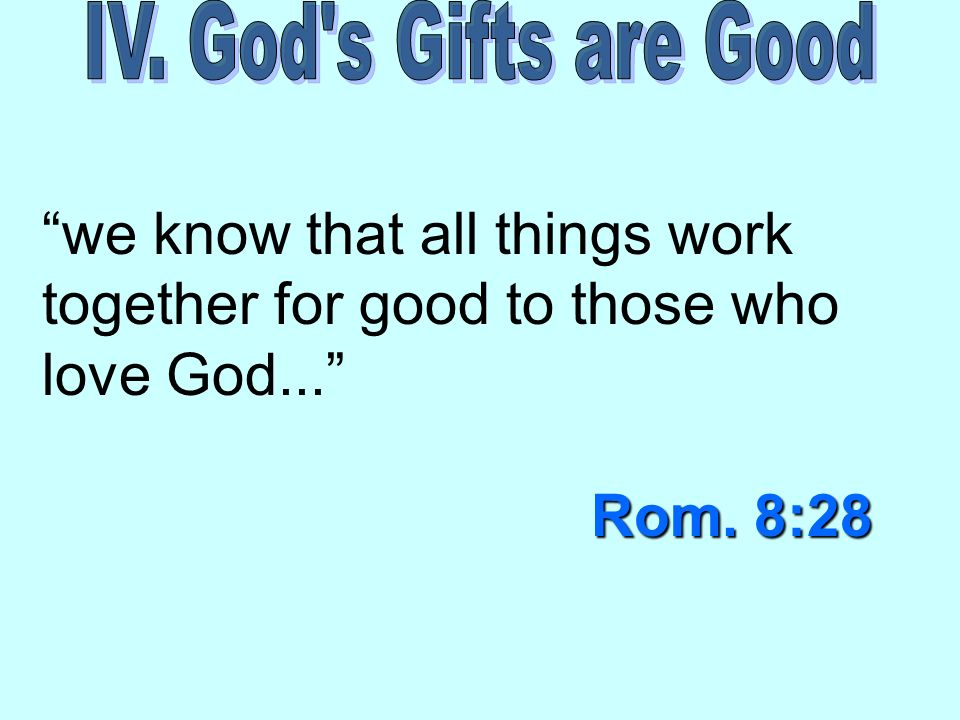 Rom. 8:28 we know that all things work together for good to those who love God... Rom. 8:28