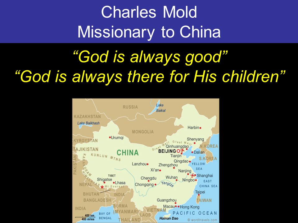 Charles Mold Missionary to China God is always good God is always there for His children