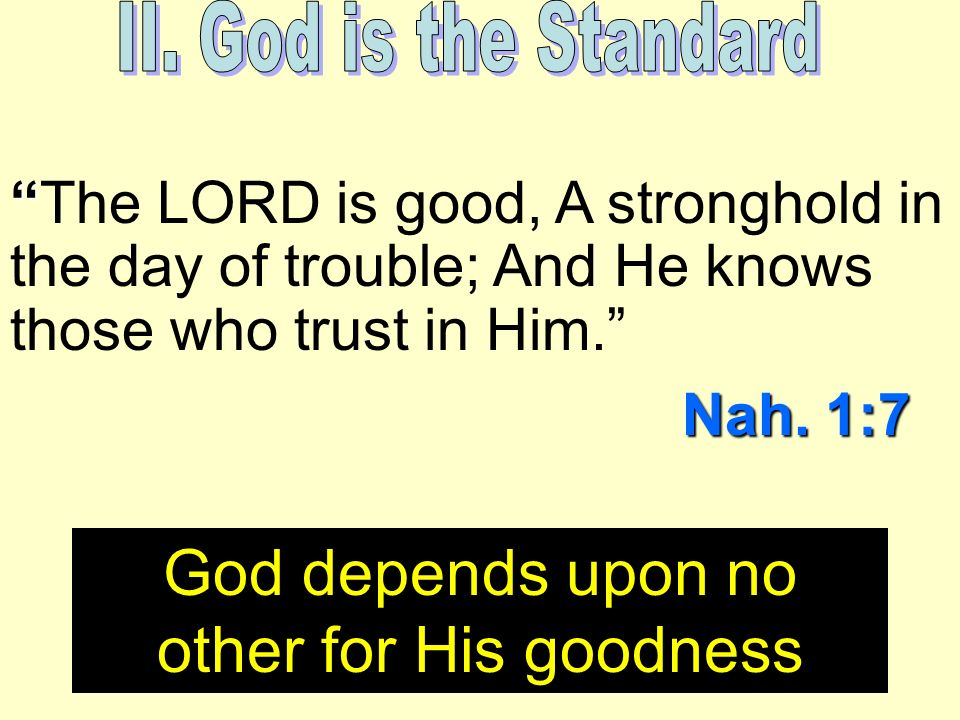 The LORD is good, A stronghold in the day of trouble; And He knows those who trust in Him.