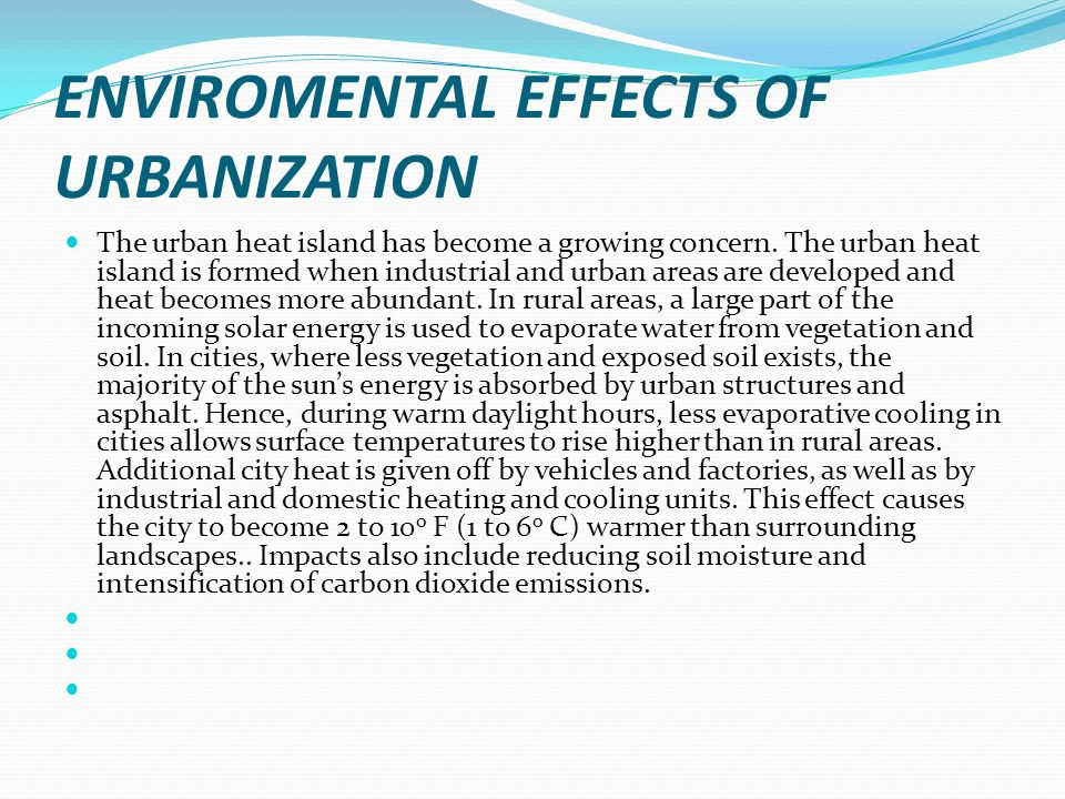 ENVIROMENTAL EFFECTS OF URBANIZATION The urban heat island has become a growing concern.