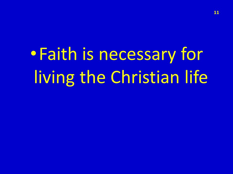 Faith is necessary for living the Christian life 11