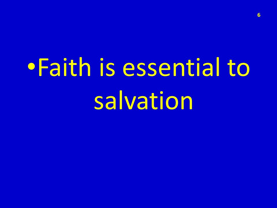 Faith is essential to salvation 6