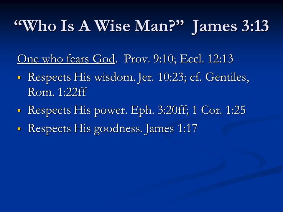 One who fears God. Prov. 9:10; Eccl. 12:13 Respects His wisdom. Jer. 10:23; cf. Gentiles, Rom. 1:22ff Respects His wisdom. Jer. 10:23; cf. Gentiles, R