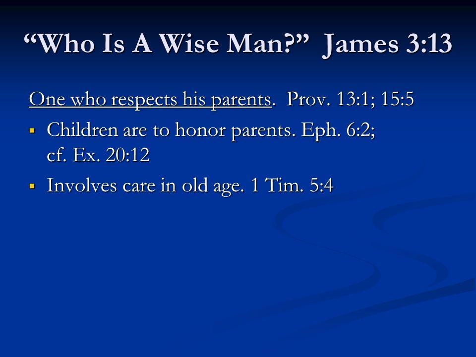 One who respects his parents. Prov. 13:1; 15:5 Children are to honor parents. Eph. 6:2; cf. Ex. 20:12 Children are to honor parents. Eph. 6:2; cf. Ex.
