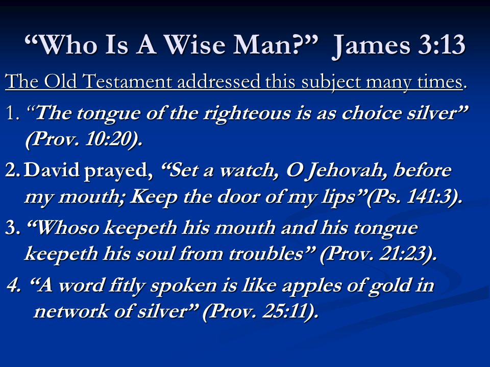 The Old Testament addressed this subject many times. 1.The tongue of the righteous is as choice silver (Prov. 10:20). 2.David prayed, Set a watch, O J