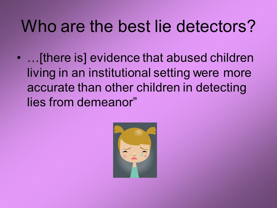 Who are the best lie detectors.
