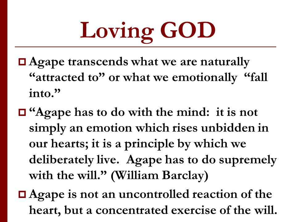 Loving Neighbor Agape is a caring love which becomes involved with the needs of others.