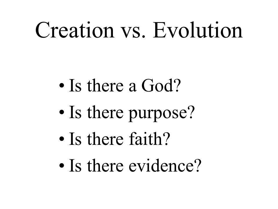 Creation vs. Evolution Is there a God Is there purpose Is there faith Is there evidence