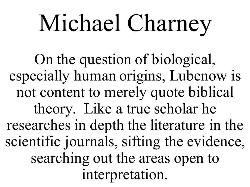 Michael Charney On the question of biological, especially human origins, Lubenow is not content to merely quote biblical theory.