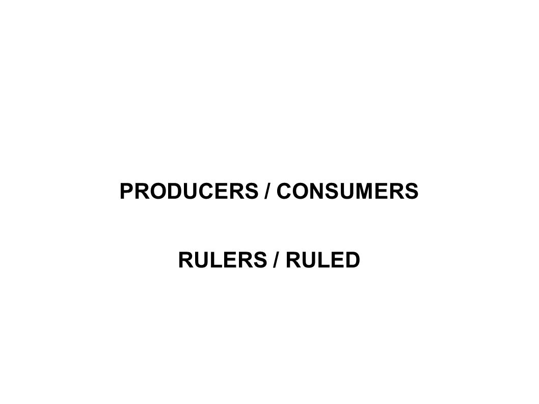 PRODUCERS / CONSUMERS RULERS / RULED