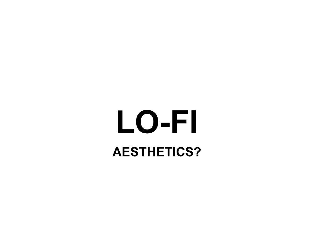 LO-FI AESTHETICS?