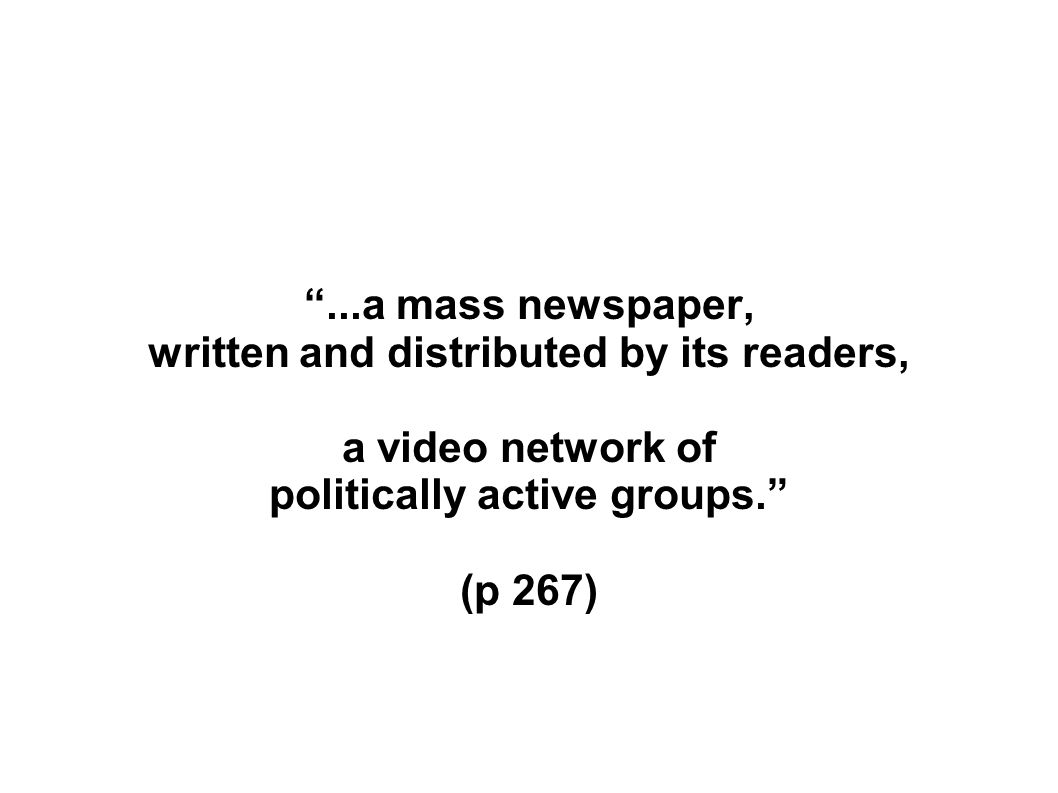 ...a mass newspaper, written and distributed by its readers, a video network of politically active groups.
