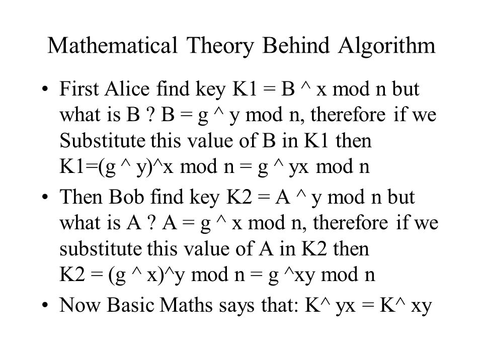 Mathematical Theory Behind Algorithm First Alice find key K1 = B ^ x mod n but what is B .