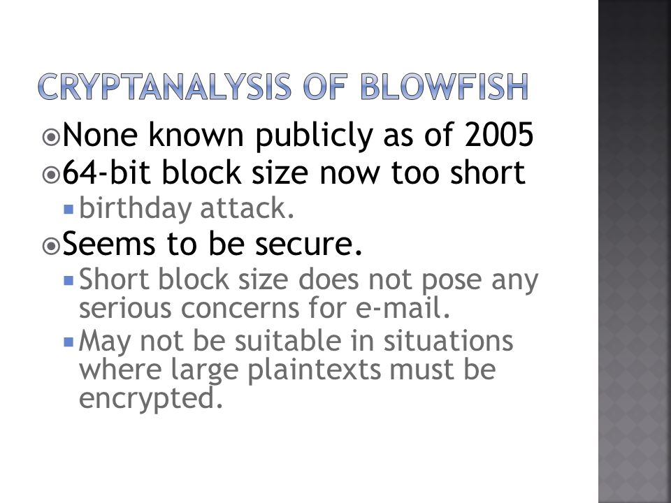 None known publicly as of 2005 64-bit block size now too short birthday attack.
