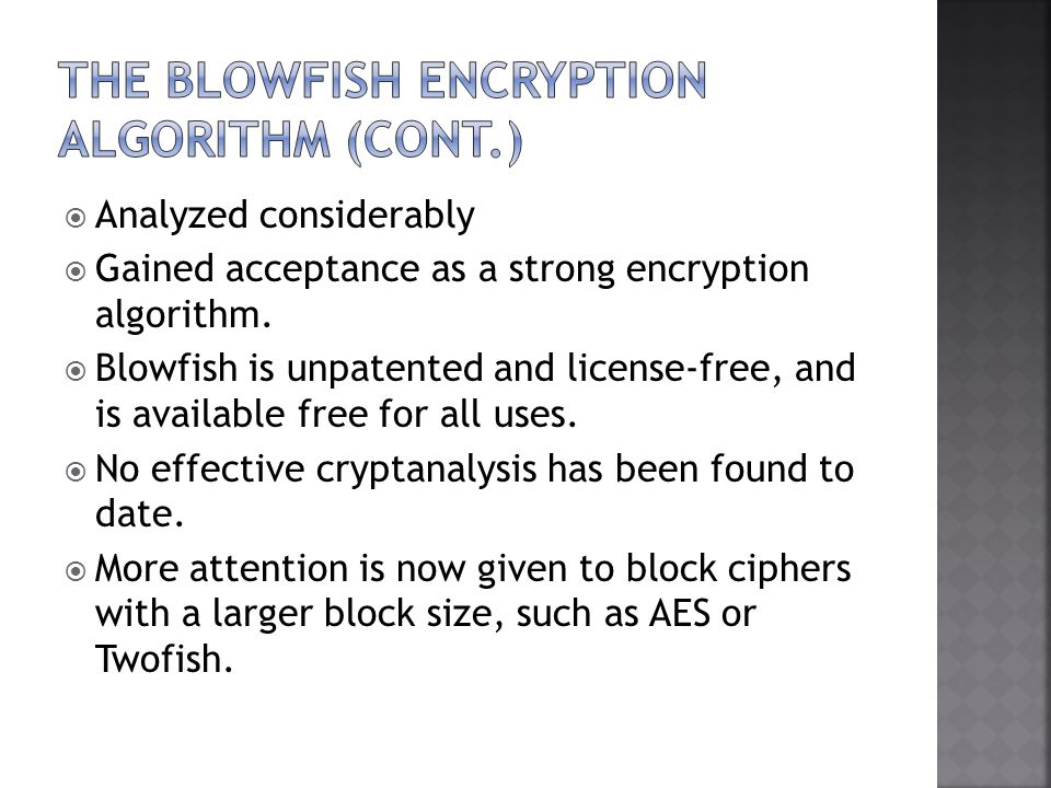 Analyzed considerably Gained acceptance as a strong encryption algorithm.