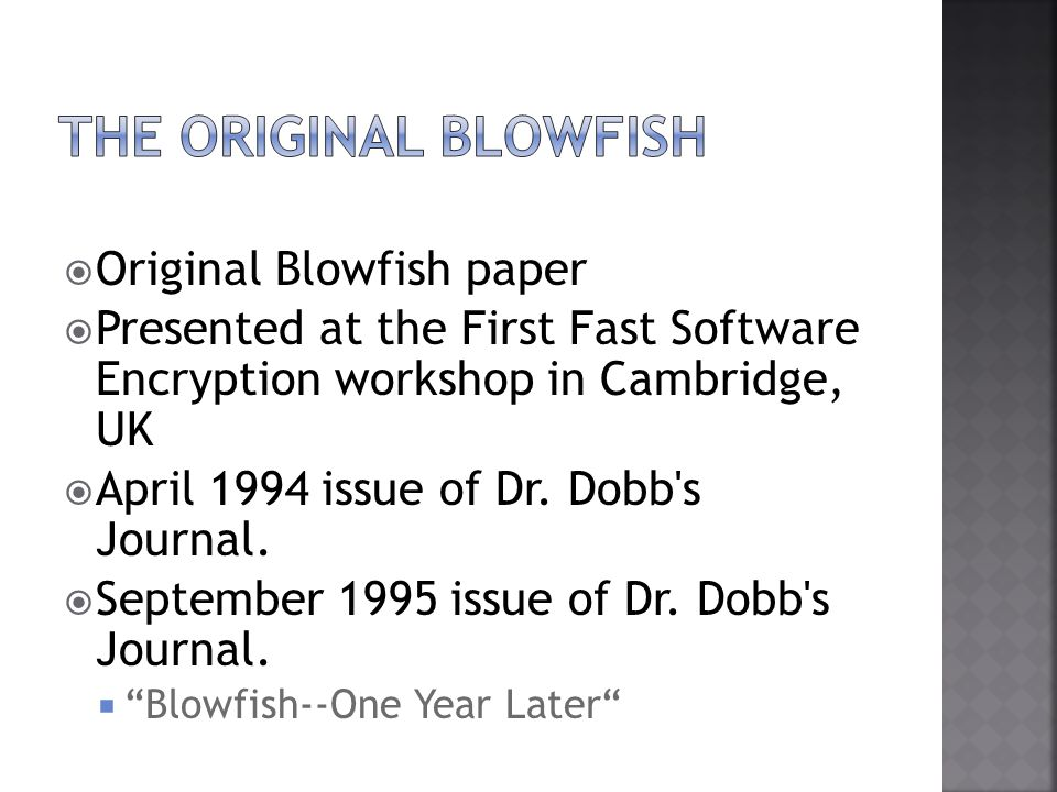 Original Blowfish paper Presented at the First Fast Software Encryption workshop in Cambridge, UK April 1994 issue of Dr.