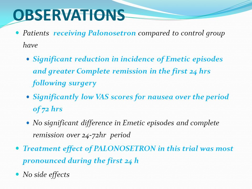 OBSERVATIONS Patients receiving Palonosetron compared to control group have Significant reduction in incidence of Emetic episodes and greater Complete