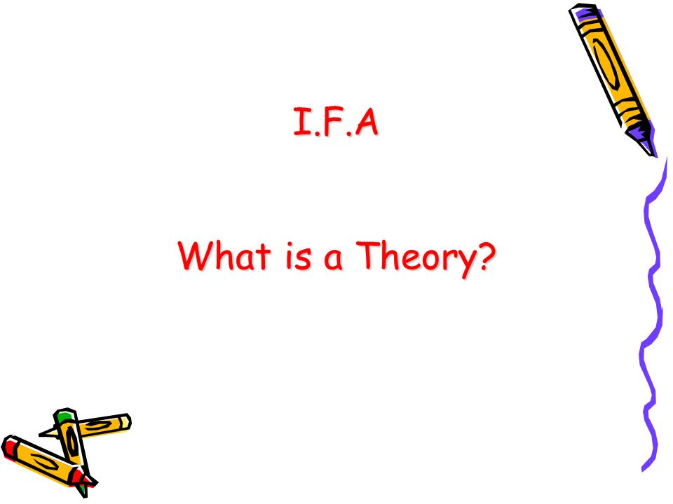 I.F.A What is a Theory?